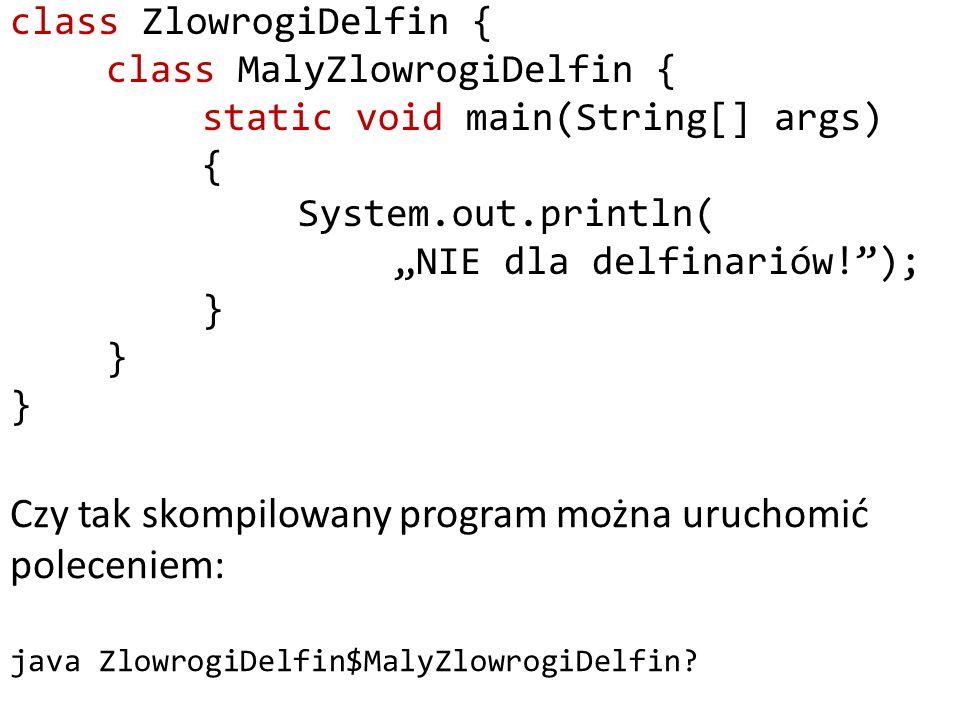 """class ZlowrogiDelfin { class MalyZlowrogiDelfin { static void main(String[] args) { System.out.println( """"NIE dla delfinariów! ); }"""